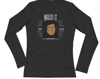 Martin Luther Funny 500 Years of Reformation Nailed It | Ladies' Long Sleeve T-Shirt