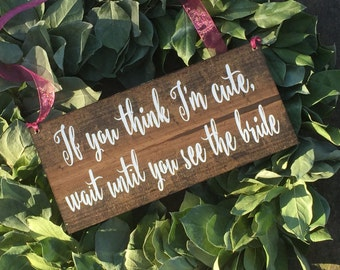 If you think I'm cute wait until you see the Bride - Here comes the bride sign - Here comes your bride sign - wood sign - wooden sign - sign
