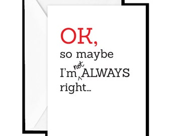 "Greeting Card: ""OK, so maybe I'm not ALWAYS right..."""