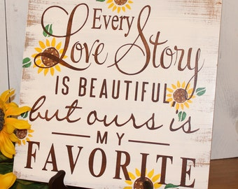Every LOVE STORY is Beautiful Sign/Sunflowers/Wedding Sign/Anniversary/Romantic Sign/Summer/Fall