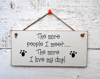 The More People I Meet.....! Hanging Plaque/Sign