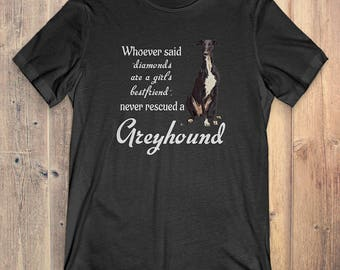 Greyhound Dog T-Shirt Gift: Whoever Said Diamonds Are A Girl's Bestfriend Never Rescued A Greyhound