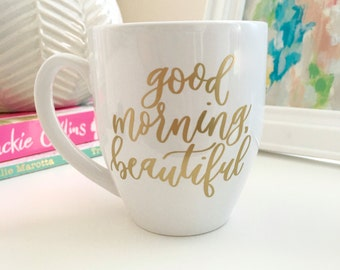 Coffee Mug - Good Morning Beautiful- Ceramic Coffee Mug - Gift for Her - Birthday Gift Idea - Office Mug - Coffee Lover Gift