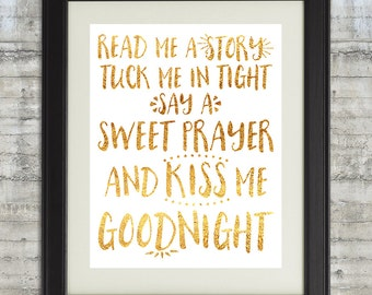 Read me a story tuck me in tight , say a sweet prayer and kiss me goodnight- 8x10  Nursery Art Printable File, Gold Nursery Art,