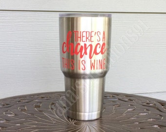 Vinyl Decals | There's a chance this is Wine | Custom Decals | Wine Vinyl Decals | Yeti Decals | Decals | Wine Quotes