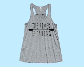 The River Is Calling - Fit or Flowy TANK