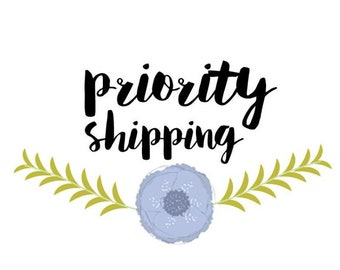 Priority Shipping. Ships faster!
