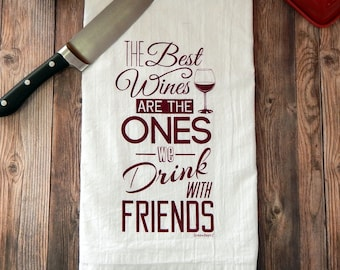 Wine Flour Sack Tea Towel - The Best Wines are the Ones We Drink With Friends