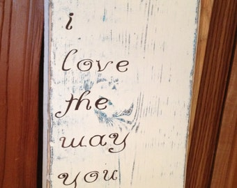 Rustic, hand painted wood sign,  i love the way you love me. With a Distressed Finish