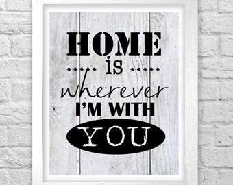 Home Is Wherever I'm With You print wall art