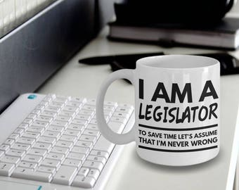 Legislator Mug - Fun Legislator Mug - Legislator Gifts - I'm a Legislator To Save Time Let's Assume That I'm Never Wrong
