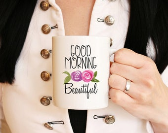 Good Morning Beautiful Mug Coffee Mug Gift - Morning Coffee Mug Watercolor Floral Mug Gift - Tea Mug Cute Gift for Her - Watercolor Rose Mug