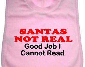 Santas not real Good Job I Cannot read - 100% soft cotton overhead Pink Bib