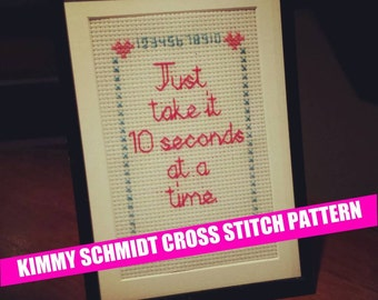 Unbreakable Kimmy Schmidt wise words: Just take it 10 seconds at a time. Cross & Back Stitch pattern. Beginner! PDF. Tina Fey Comedy Netflix