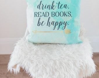 turquoise throw pillows, drink tea read books be happy, pillows with sayings, 18x18, tea lover gift, tea drinker, home decor,