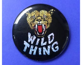 """2.25"""" Pinback Button - Wild Thing Tiger Pin Large Pinback Button/Badge - Party Time Cat Button Fun Weird Pin - Handmade Funky WILD THING"""