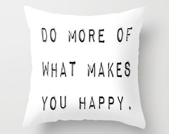 Do More of What Makes You Happy, Inspirational Pillow, Velvet or Canvas Cushion Cover 18x18 22x22, Black and White, Inspirational Gifts