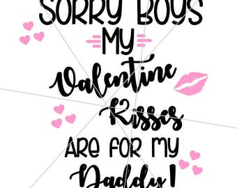 Sorry boys my valentine kisses are for my daddy svg - svg - cut file - valentine's day svg