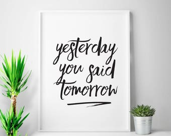 Yesterday You Said Tomorrow Print Motivational Poster Stop Procrastinating Inspirational Poster Motivational Wall Decor Procrastinate