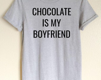 Chocolate Is My Boyfriend T-shirt, funny t-shirt, funny gift for her, chocolate lover, gift for her, best friend gift, anti love shirt
