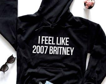 I feel like 2007 Britney Hoodie
