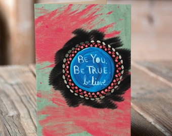 Be You, Be True, Believe! Inspiring Encouragement Greeting Card