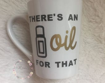There's an oil for that - Essential oils- Coffee mug- Happy oiler- DoTERRA oils-Customizable- young living, oiler gift,