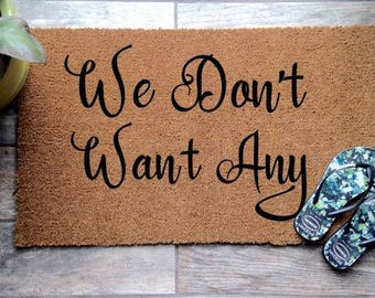 "Funny Coir Quote Door Mat ""We Don't Want Any"" Welcome Mat Gift Housewarming Birthday Present"