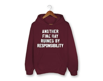 Another Fine Day Hoodie - Responsibility - Adulting - Work - Hard Work - Lazy Shirt - Tired Shirt - Tired - Parenting - Hard Worker Shirt