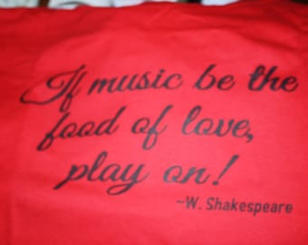 """Inspirational MUSIC QUOTE """"If Music Be The Food of Love, Play on! ~W Shakespeare ~ Screen printed T-SHIRT ~ Great Gift for any Music Lover!"""