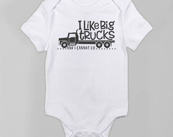 I like big trucks... Baby Onesie.  Available in sizes NB through 24 months.