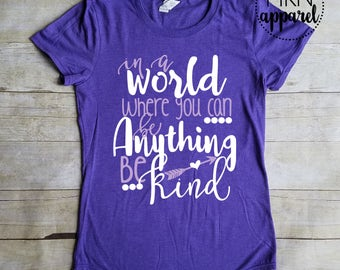 In a World Where You Can Be Anything Be Kind Shirt, Cute Women's Shirt, Positive Shirt, Be Kind Shirt