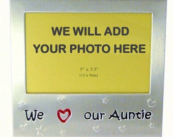 Your Own Photo In A Frame - We Love Our Auntie - photo frame - 5 x 3.5 inches photo size - aluminium satin silver colour- MF0058PHOTO