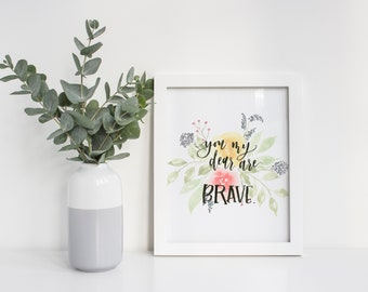 You My Dear Are Brave Floral Print // 8x10