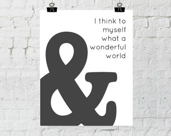 And I Think To Myself What A Wonderful World, Ampersand Print, Typography, Instant Digital Download, Wall Art Prints- ADOPTION FUNDRAISER