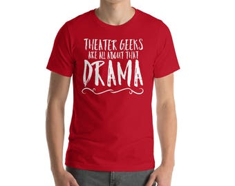 Theater Geeks Are All About That Drama Funny Acting Shirt