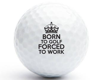 Born To Golf Forced To Work Golf Balls - Father's Day Gift -  Birthday Gift - Bulk Price Available (GOLF-AZ144P)