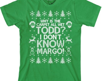 Why is the Carpet All Wet Todd, I Don't Know Margo, Todd Margo Shirt, Christmas Party, Unisex Men's Women's Cotton TShirt - Item 2697