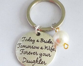 Today a bride, Tomorrow a wife, Forever your Daughter', key ring.