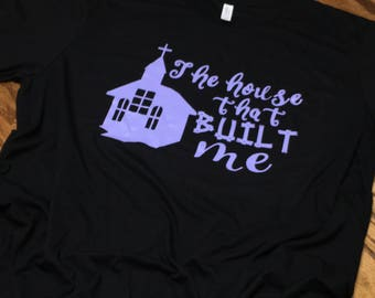The House That Built Me T Shirt  Unisex Shirt For Women  The House