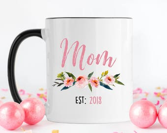 New Mom Mug, New Mom Gift, Mom Est 2018, Mom Mug, Gift for New Mom, Baby Shower Gift, Expecting Mom Gift, New Baby Gift, Gift for Mom