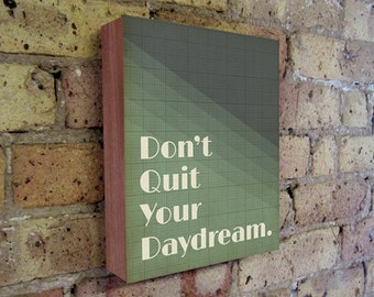 Don't Quit Your Daydream - Motivational Wall Art - Don't Quit Your Daydream - Wood Block Art Print