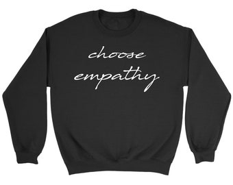 Choose Empathy Sweater - Choose Empathy Sweatshirt - Choose Empathy Sweat Shirt