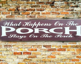 What Happens on the PORCH stays on the porch painted wood 18 in x 6 inch sign