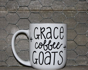 Grace + Coffee + Goats. Hand Painted. Hand Lettered. Funny Mug.