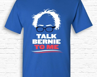 Talk Bernie To Me Funny Bernie Sanders T-shirt Tshirt Tee Shirt • #feelthebern Bernie for President Election Shirt Democrats shirts TF-106