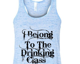 I Belong To The Drinking Class, Country Tank, Country Music Tank Top Festival, Festical Tank