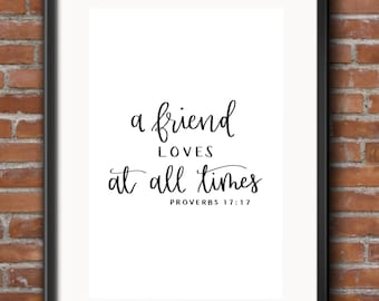 """Proverbs 17:17 """"A friend loves at all times."""""""