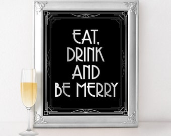 Eat drink and be merry - silver wedding decor, Gatsby wedding decor, art deco wedding sign, roaring 20s great gatsby party signs, bar sign