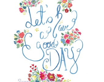 Watercolor art print, flowers, words, lets have a good day, quotes, watercolor